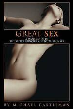 NEW Great Sex: A Man's Guide to the Secret Principles of Total-Body Sex