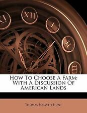 How To Choose A Farm: With A Discussion Of American Lands by Thomas Forsyth Hunt