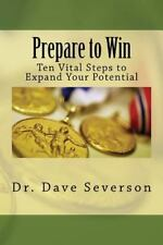 Prepare to Win : Ten Vital Steps to Expand Your Potential by Dave Severson...