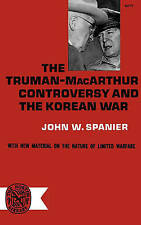 NEW The Truman- MacArthur Controversy and the Korean War by John W. Spanier
