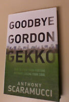Goodbye Gordon Gekko : How to Find Your Fortune Without Losing Your Soul by...