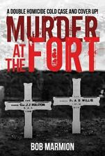 Murder at the Fort : A Double Homicide Cold Case and Cover Up! by Bob Marmion...