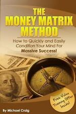 The Money Matrix Method: How to Quickly and Easily Condition Your Mind for Massi