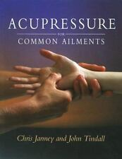 Acupressure for Common Ailments : A Gaia Original by John Tindall and Chris...