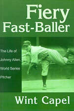 Fiery Fast-Baller: The Life of Johnny Allen, World Series Pitcher by Wint Capel
