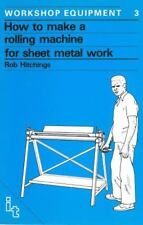 How To Make a Rolling Machine for Sheet Metal Work, Hitchings, Rob