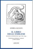Il libro degli emblemi. Secondo le edizioni del 1531 e del 1534Alciato Andrea