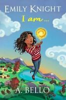 Emily Knight I am by A. Bello 9780995780606 | Brand New | Free UK Shipping