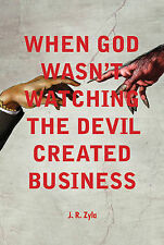When God Wasn't Watching, the Devil Created Business,J. R. Zyla,Excellent Book m