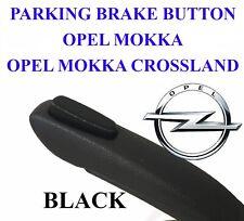 OPEL VAUXHALL MOKKA  parking hand brake BUTTON PUSHBUTTON black