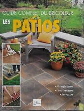 BRICOLAGE - JARDINAGE / LES PATIOS : PLANIFICATION - CONSTRUCTION - ENTRETIEN
