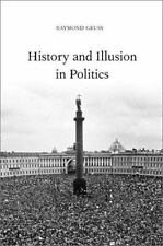 History and Illusion in Politics by Raymond Geuss (2001, Paperback)