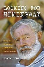Looking for Hemingway : Papa's Final Quest for a Glimmer of Youth and the...