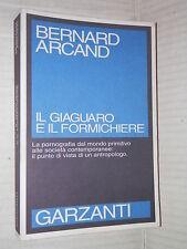 IL GIAGUARO E IL FORMICHIERE Bernard Arcand Garzanti Prima edizione 1995 libro