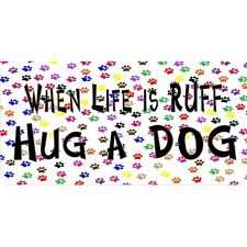 When Life Is Ruff Hug A Dog Photo License Plate