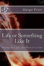 Life or Something Like It : Loving Life One Word at a Time by Margo Prior...