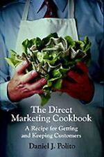 The Direct Marketing Cookbook : A Recipe for Getting and Keeping Customers by...