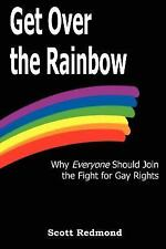 Get Over the Rainbow: Why Everyone Should Join the Fight for Gay Rights, Redmond