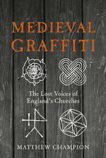 Medieval Graffiti: The Lost Voices of England's Churches | Matthew Champion