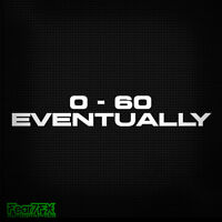 0-60 Eventually Funny Car Decal Sticker For Window, Bumper, Vinyl Decal Styling