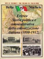 Eritrea -Storia politica e amministrativa della colonizzazione italiana -M.Bella