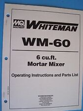 MQ Whiteman WM-60  6 cu.ft.Mortar Mixers Operating Inst & Parts List 5/26/94