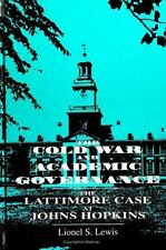 Cold War and Academic Governance : The Lattimore Case at Johns Hopkins-ExLibrary