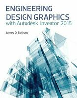 Engineering Design Graphics with Autodesk® Inventor® 2015 by Bethune James D.