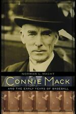 Connie Mack and the Early Years of Baseball by Macht, Norman L.