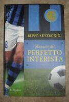 BEPPE SEVERGNINI - MANUALE DEL PERFETTO INTERISTA - ED:BUR EXTRA -ANNO:2007 (HW)