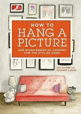HOW TO HANG A PICTURE (9781250036032 - JAY SACHER SUZANNE LAGASA (HARDCOVER) NEW