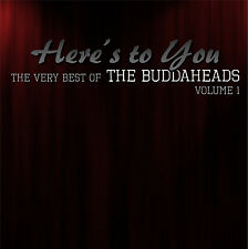 "THE BUDDAHEADS - ""HERE'S TO YOU""  The Very Best of The Buddaheads, Volume 1"