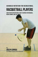 Advanced Nutrition for Recreational Racquetball Players: Using Your Resting