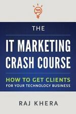 The It Marketing Crash Course: How To Get Clients For Your Technology Busines...