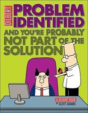 Problem Identified: And You're Probably Not Part of the Solution Dilbert