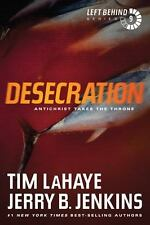 Left Behind Ser.: Desecration : Antichrist Takes the Throne by Jerry B. Jenkins and Tim Lahaye (2011, Trade Paperback)
