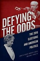 Defying the Odds : The 2016 Elections and American Politics, Paperback by Cea...