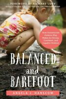 Balanced and Barefoot : How Unrestricted Outdoor Play Makes for Strong, Confi...