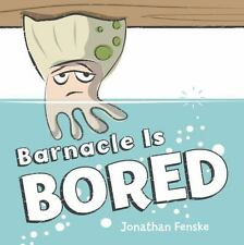 Barnacle Is Bored by Jonathan Fenske (2016, Hardcover)