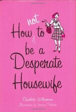 Good, How Not to be a Desperate Housewife, Williamson, Charlotte, Book