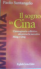 PAOLO SANTANGELO - Il Sogno in Cina (RAFFAELLO CORTINA EDITORE)