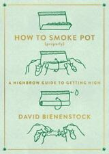 Bienenstock, David : How to Smoke Pot (Properly): A Highbrow