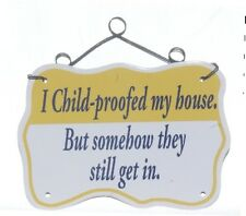 "Magnet ""Child-proofed house...still get in"" Refr Magnet"