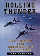 ROLLING THUNDER: Jet Combat From WW II to the Gulf