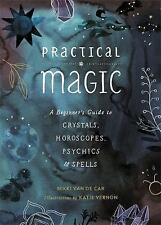 Practical Magic: A Beginner's Guide to Crystals, Horoscopes, Psychics, and Spell