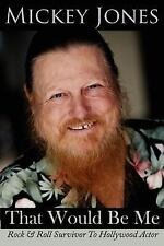 That Would Be Me : Rock and Roll Survivor to Hollywood Actor by Mickey Jones...