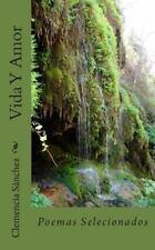 Vida y Amor : Poemas Selecionados by Clemencia sanchez (2014, Paperback)