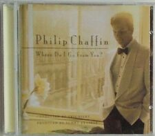 PHILIP CHAFFIN - CD - Where Do I Go From You - VERY GOOD CONDITION