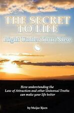 The Secret to Life : Right under Your Nose - How Understanding the Law of...