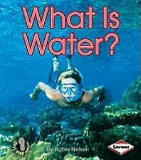 What Is Water? by Robin Nelson (2003, Paperback)